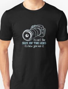 Photographers - It's Not the Size of the Lens But How You Use It funny Unisex T-Shirt