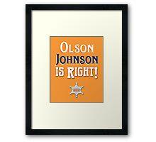 Olson Johnson is Right! Framed Print