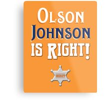 Olson Johnson is Right! Metal Print