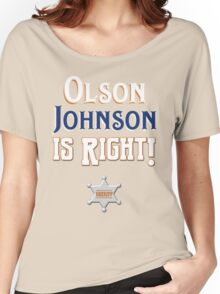 Olson Johnson is Right! Women's Relaxed Fit T-Shirt