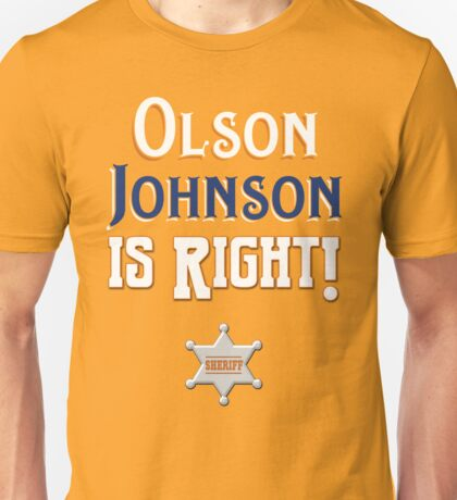 Olson Johnson is Right! Unisex T-Shirt