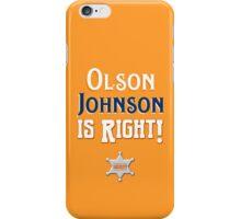 Olson Johnson is Right! iPhone Case/Skin