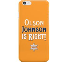 Olson Johnson is Right! iPhone Case/Skin