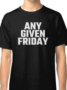 Any Given Friday Classic T-Shirt
