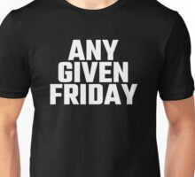 Any Given Friday Unisex T-Shirt