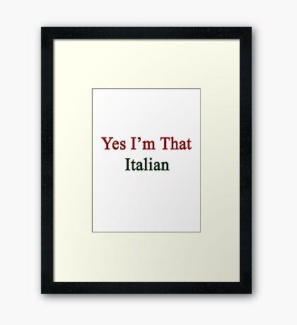 Yes I'm That Italian Framed Print