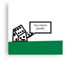 Yea, I Like To Gamble. Canvas Print