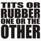 Tits or Rubber - BLACK by ODN Apparel