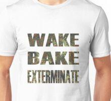 WAKE BAKE EXTERMINATE Unisex T-Shirt