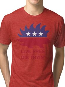 Libertarian - Live Free or Die Tryin Tri-blend T-Shirt