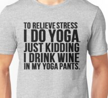Wine Stress Yoga Pants Unisex T-Shirt
