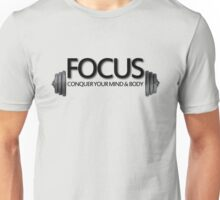 Focus Conquer your Mind and Body Unisex T-Shirt