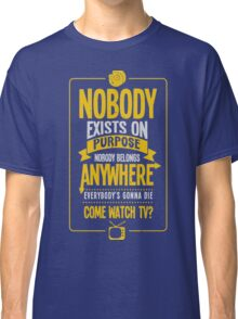 Rick & Morty; Nobody exists on purpose... Classic T-Shirt
