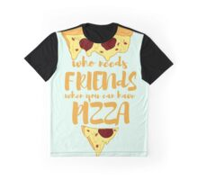 who needs friends when you can have PIZZA Graphic T-Shirt