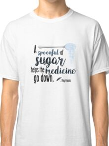 A spoonful of sugar- Mary Poppins Classic T-Shirt