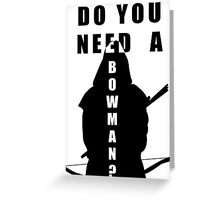 Do You Need A Bowman? Greeting Card