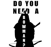 Do You Need A Bowman? Photographic Print