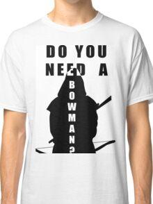 Do You Need A Bowman? Classic T-Shirt