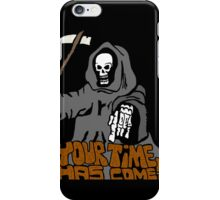 Your time has come! iPhone Case/Skin