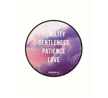 Humility - Gentleness - Patience Art Print