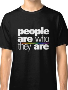 PEOPLE ARE WHO THEY ARE Classic T-Shirt