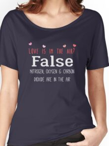 Love is in the air? False. Women's Relaxed Fit T-Shirt