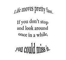 Life moves pretty fast Photographic Print