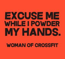 Excuse me while I powder my hands. Woman of crossfit. T-Shirt