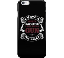 I Have A Pretty Daughter I Also Have A Gun A An Aliby iPhone Case/Skin