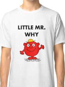 Mr Why Classic T-Shirt