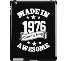 Made In 1976 40 Years Of Being Awesome, Birthday Gift T-Shirt iPad Case/Skin