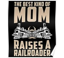 The Best Kind Of Mom Raises A Railroader Poster