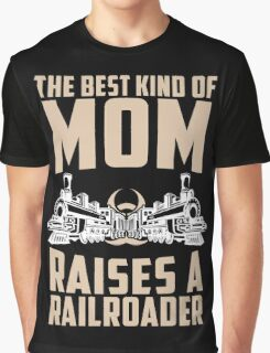 The Best Kind Of Mom Raises A Railroader Graphic T-Shirt