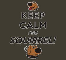 Keep Calm and SQUIRREL by Ellador