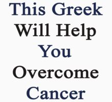 This Greek Will Help You Overcome Cancer by supernova23