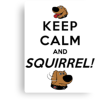 Keep Calm and SQUIRREL Canvas Print