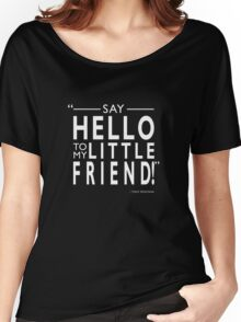 Say Hello To My Little Friend! Women's Relaxed Fit T-Shirt