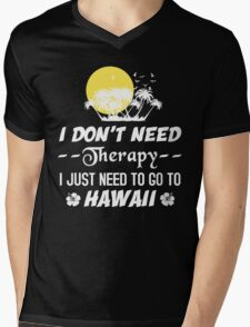 I Don't Need Therapy I Just Need To Go To Hawaii, Funny T-Shirt Mens V-Neck T-Shirt