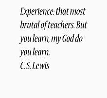 Experience: that most brutal of teachers. But you learn, my God do you learn. C. S. Lewis Unisex T-Shirt