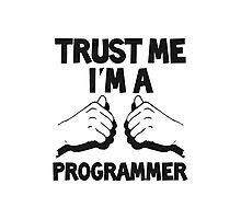 Trust Me I'm A Programmer! Photographic Print