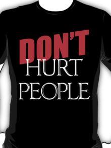Don't Hurt People T-Shirt
