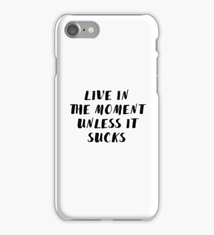 Live in the moment unless it sucks iPhone Case/Skin