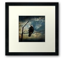Today Is The Day - Inspirational Art Framed Print
