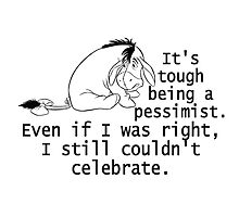 Tough Being Pessimist. Can't Celebrate Even If Right. Photographic Print