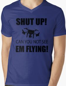 SHUT UP ! Can you not see em flying ! Mens V-Neck T-Shirt
