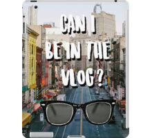 Can I Be In The VLOG? iPad Case/Skin