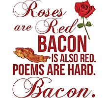 Roses Are Red... Bacon Is Also Red Photographic Print