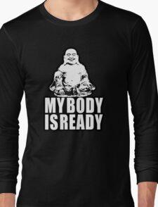 My Body is Ready  Long Sleeve T-Shirt