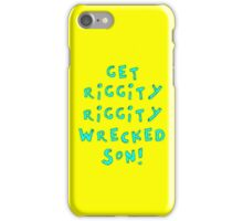 Get Riggity Riggity Wrecked, Son! iPhone Case/Skin