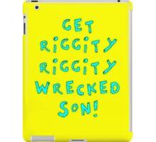 Get Riggity Riggity Wrecked, Son! iPad Case/Skin